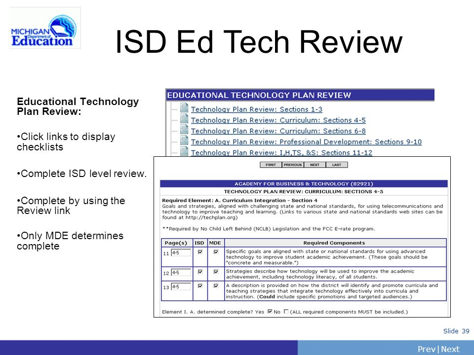 PrevNext | Slide 39 ISD Ed Tech Review Educational Technology Plan Review: Click links to display checklists Complete ISD level review. Complete by us