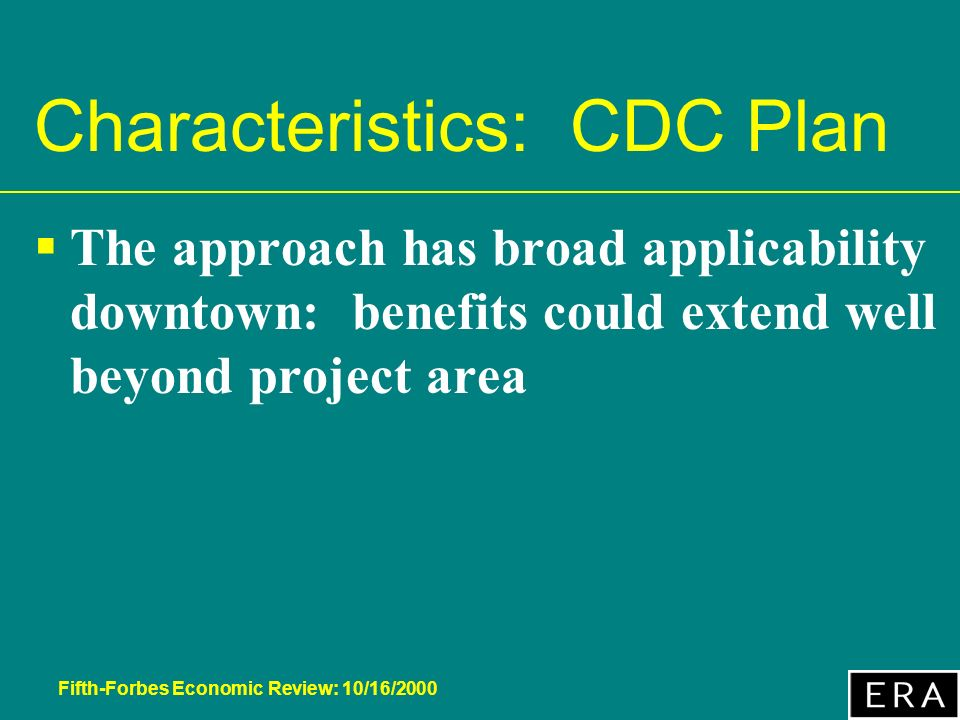 Fifth-Forbes Economic Review: 10/16/2000 Characteristics: CDC Plan The approach has broad applicability downtown: benefits could extend well beyond project area