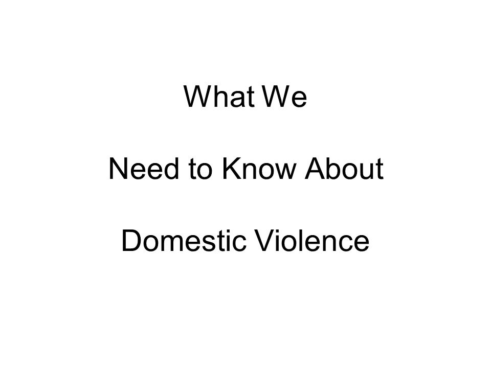 What We Need to Know About Domestic Violence
