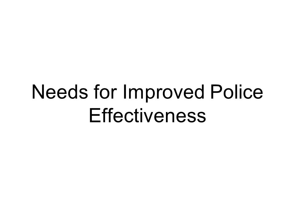 Needs for Improved Police Effectiveness