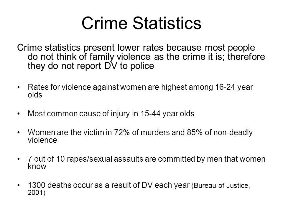 Crime Statistics Crime statistics present lower rates because most people do not think of family violence as the crime it is; therefore they do not re