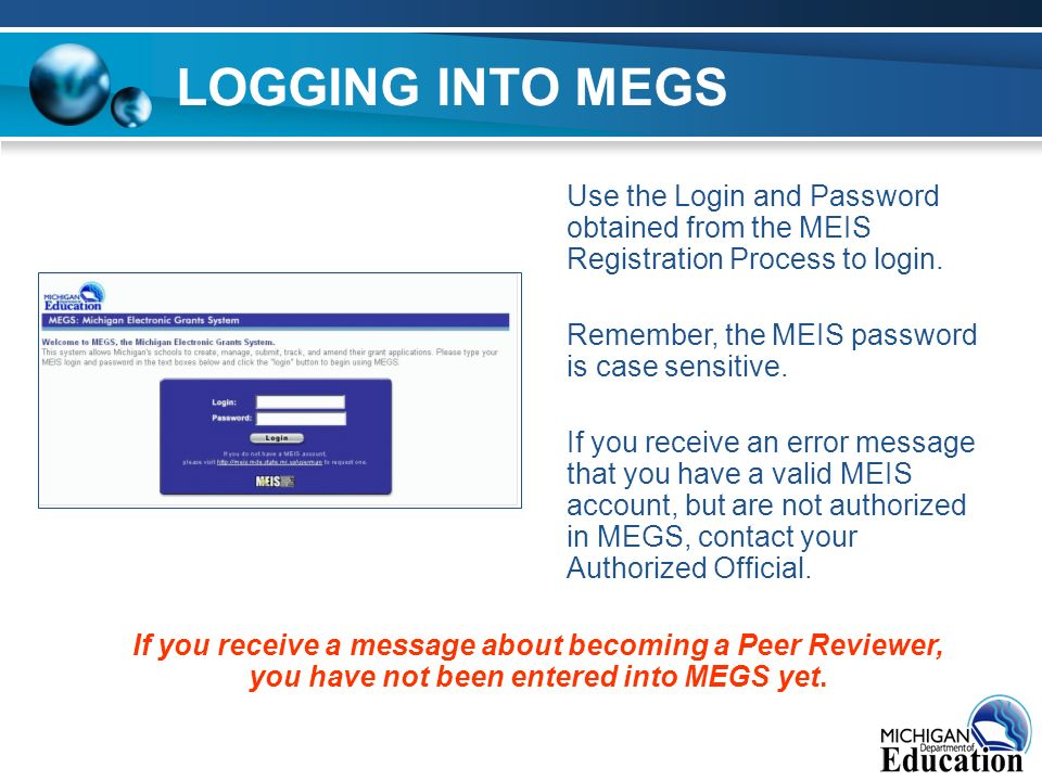 LOGGING INTO MEGS Use the Login and Password obtained from the MEIS Registration Process to login.