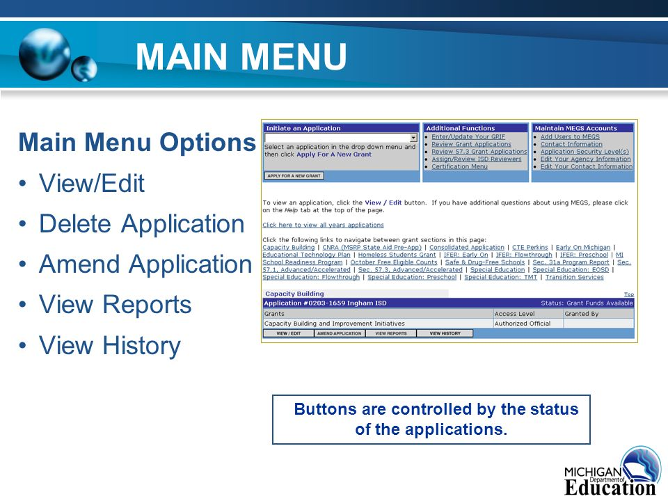 MAIN MENU Main Menu Options View/Edit Delete Application Amend Application View Reports View History Buttons are controlled by the status of the applications.