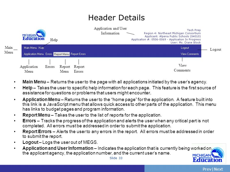 PrevNext | Slide 33 Header Details Main Menu – Returns the user to the page with all applications initiated by the users agency.