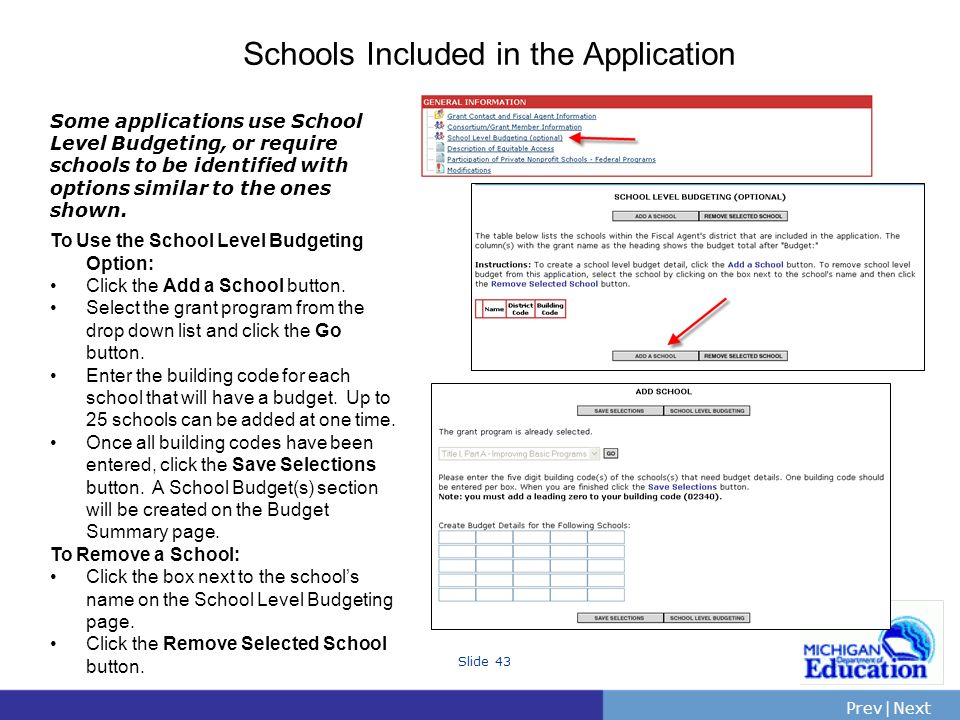 PrevNext | Slide 43 Schools Included in the Application Some applications use School Level Budgeting, or require schools to be identified with options similar to the ones shown.