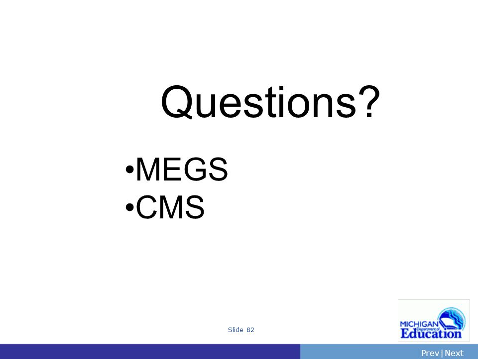 PrevNext | Slide 82 Questions MEGS CMS
