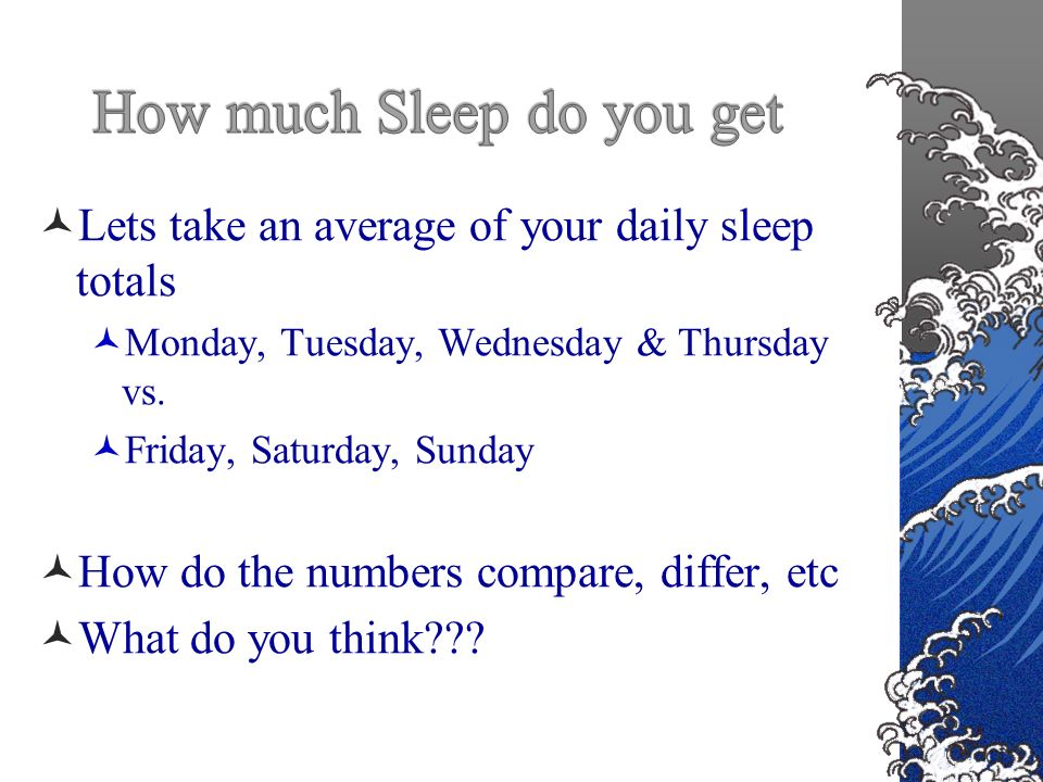 Lets take an average of your daily sleep totals Monday, Tuesday, Wednesday & Thursday vs.