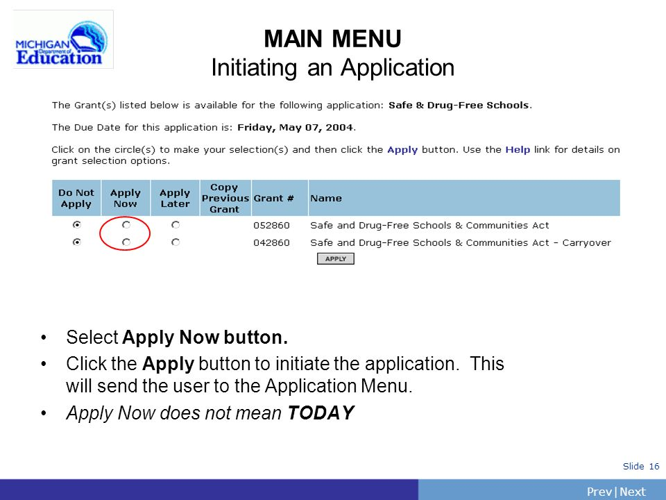 PrevNext | Slide 16 MAIN MENU Initiating an Application Select Apply Now button.