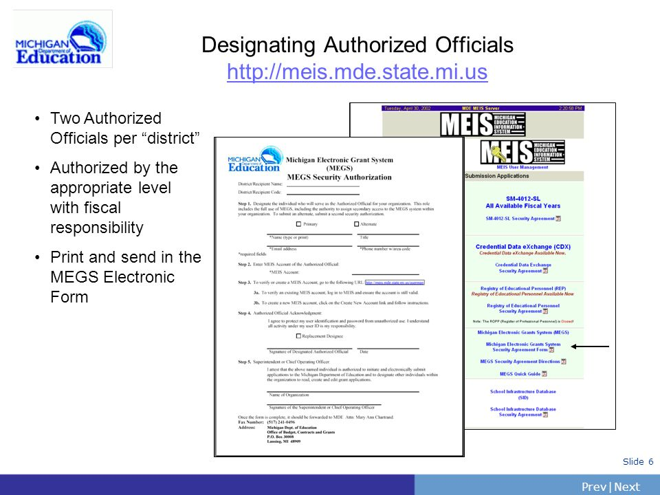 PrevNext | Slide 7 How to access MEGS If your MEIS account is entered in MEGS, you can log in: http://megs.mde.state.mi.us/megs/.