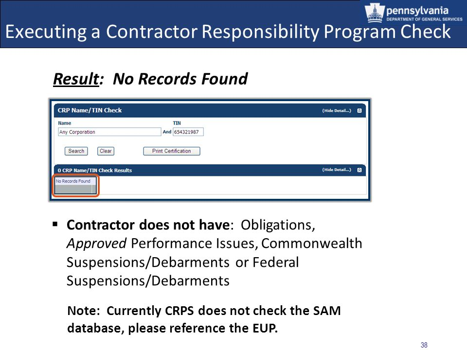 37 Executing a Contractor Responsibility Program Check Copy and paste Contractor Name and TIN in the NAME and TIN fields above, then select the SEARCH button.