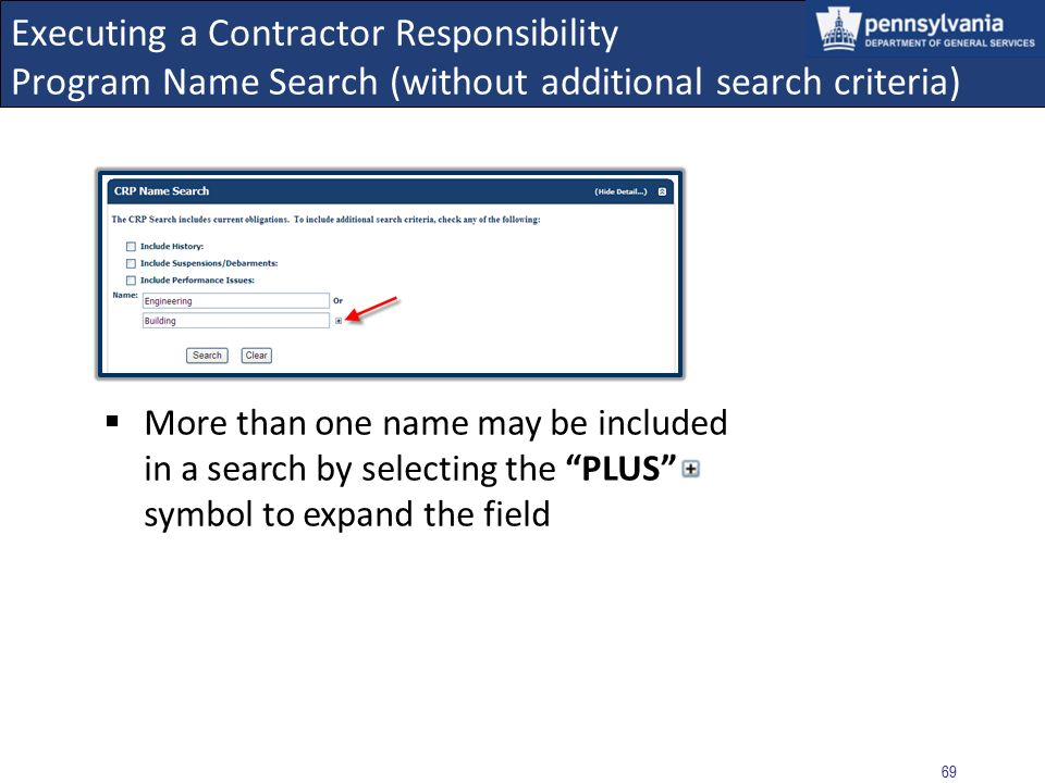 68 Executing a Contractor Responsibility Program Name Search (without additional search criteria) The CRP Name Search entry form displays Complete the required Name field using either a partial or full name Note that the entry must be a minimum of three characters