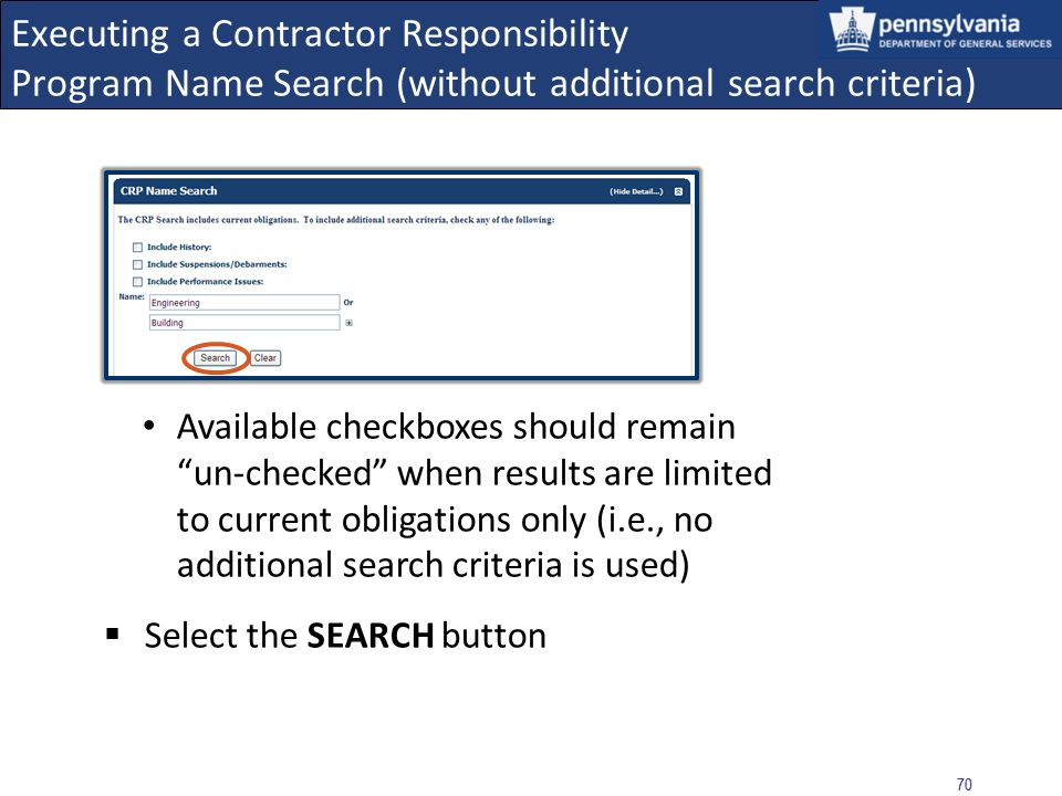 69 Executing a Contractor Responsibility Program Name Search (without additional search criteria) More than one name may be included in a search by selecting the PLUS symbol to expand the field