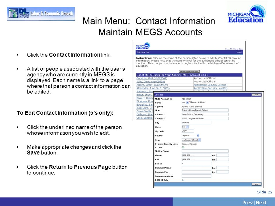 PrevNext   Slide 22 Main Menu: Contact Information Maintain MEGS Accounts Click the Contact Information link. A list of people associated with the use
