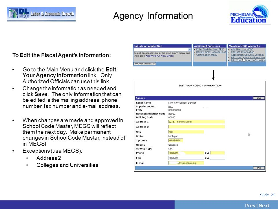 PrevNext   Slide 25 Agency Information To Edit the Fiscal Agents Information: Go to the Main Menu and click the Edit Your Agency Information link. Onl