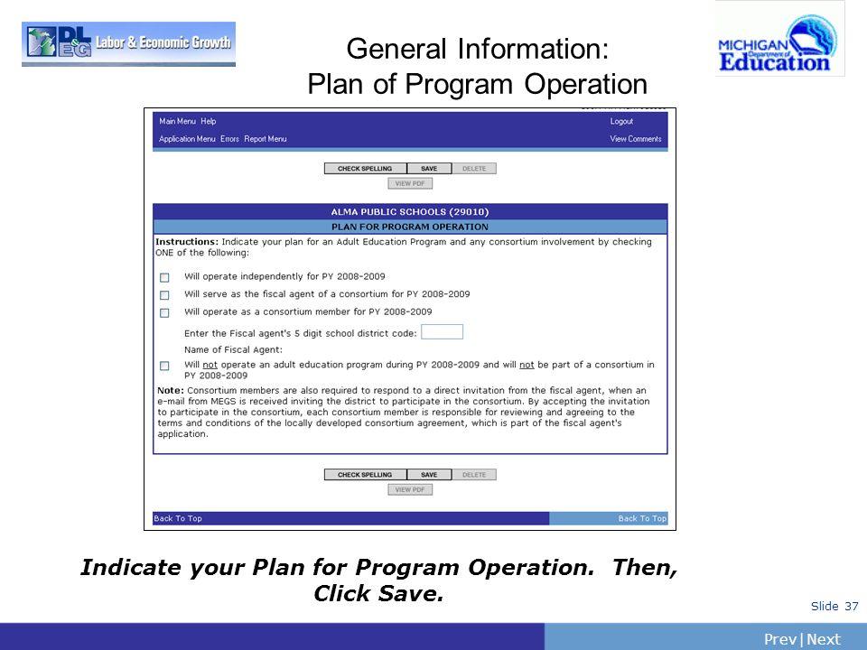 PrevNext   Slide 37 General Information: Plan of Program Operation Indicate your Plan for Program Operation. Then, Click Save.