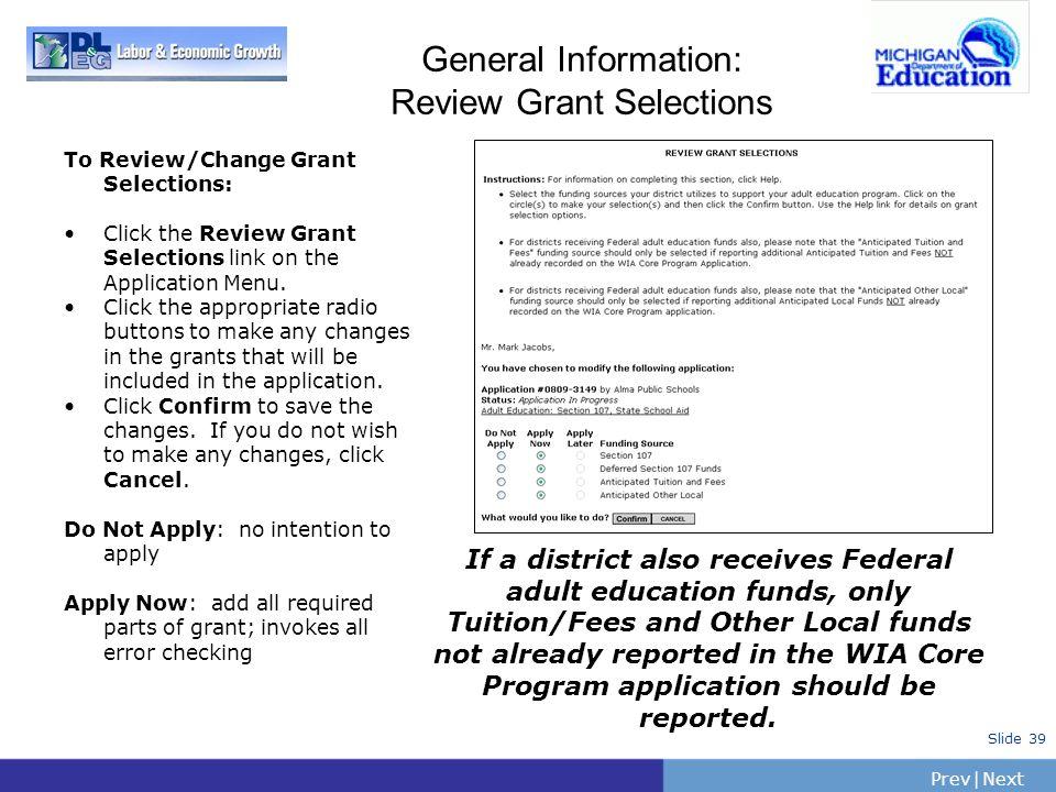 PrevNext   Slide 39 General Information: Review Grant Selections To Review/Change Grant Selections: Click the Review Grant Selections link on the Appl