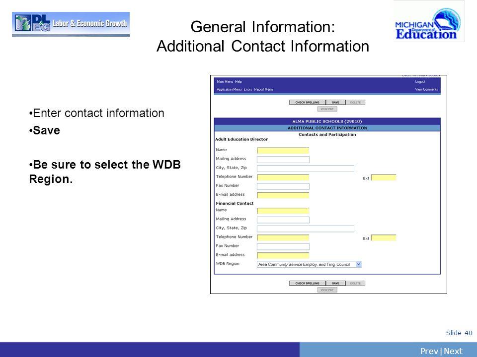 PrevNext   Slide 40 General Information: Additional Contact Information Enter contact information Save Be sure to select the WDB Region.