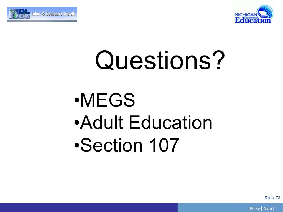 PrevNext   Slide 73 Questions? MEGS Adult Education Section 107