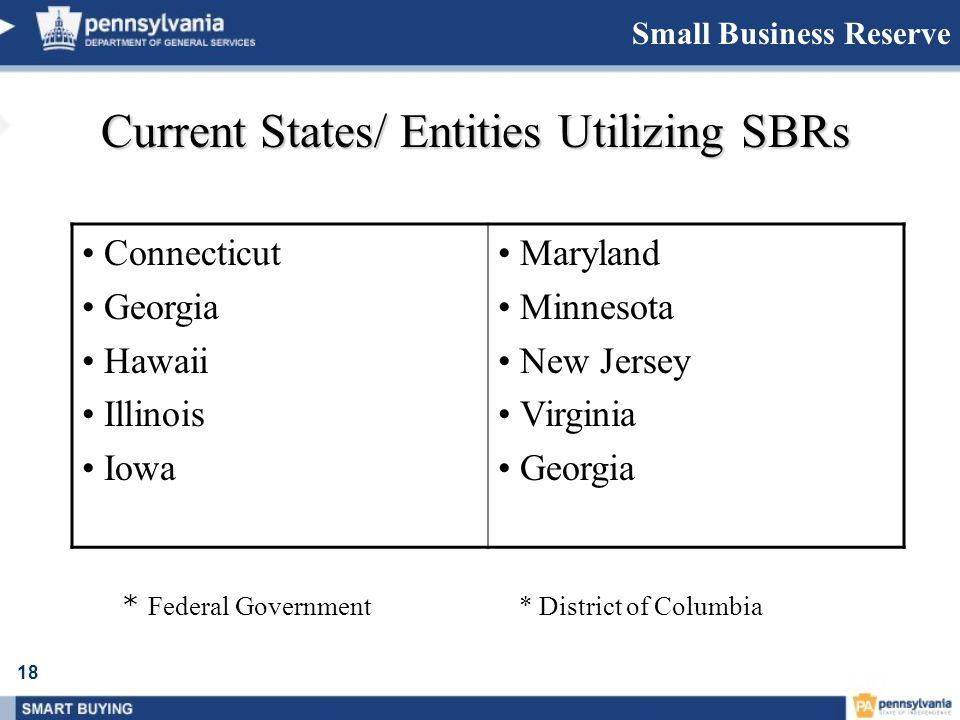 18 Small Business Reserve Current States/ Entities Utilizing SBRs Connecticut Georgia Hawaii Illinois Iowa Maryland Minnesota New Jersey Virginia Geor