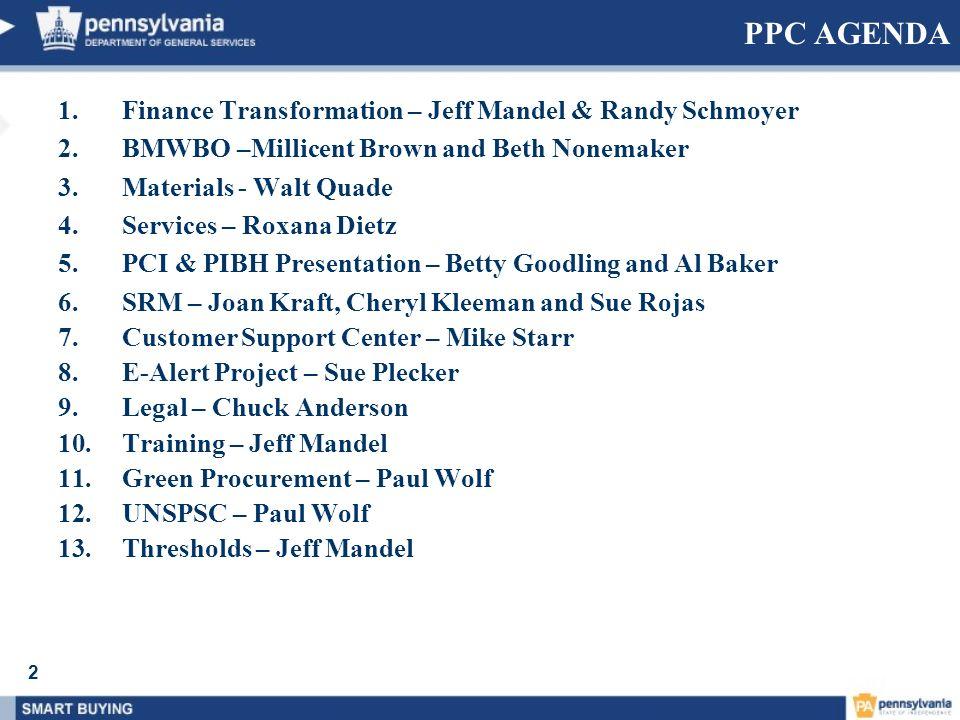 2 PPC AGENDA 1.Finance Transformation – Jeff Mandel & Randy Schmoyer 2.BMWBO –Millicent Brown and Beth Nonemaker 3.Materials - Walt Quade 4.Services –