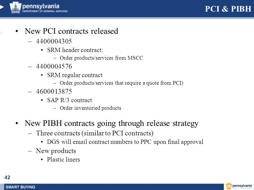 42 PCI & PIBH New PCI contracts released –4400004305 SRM header contract: –Order products/services from MSCC –4400004576 SRM regular contract –Order p