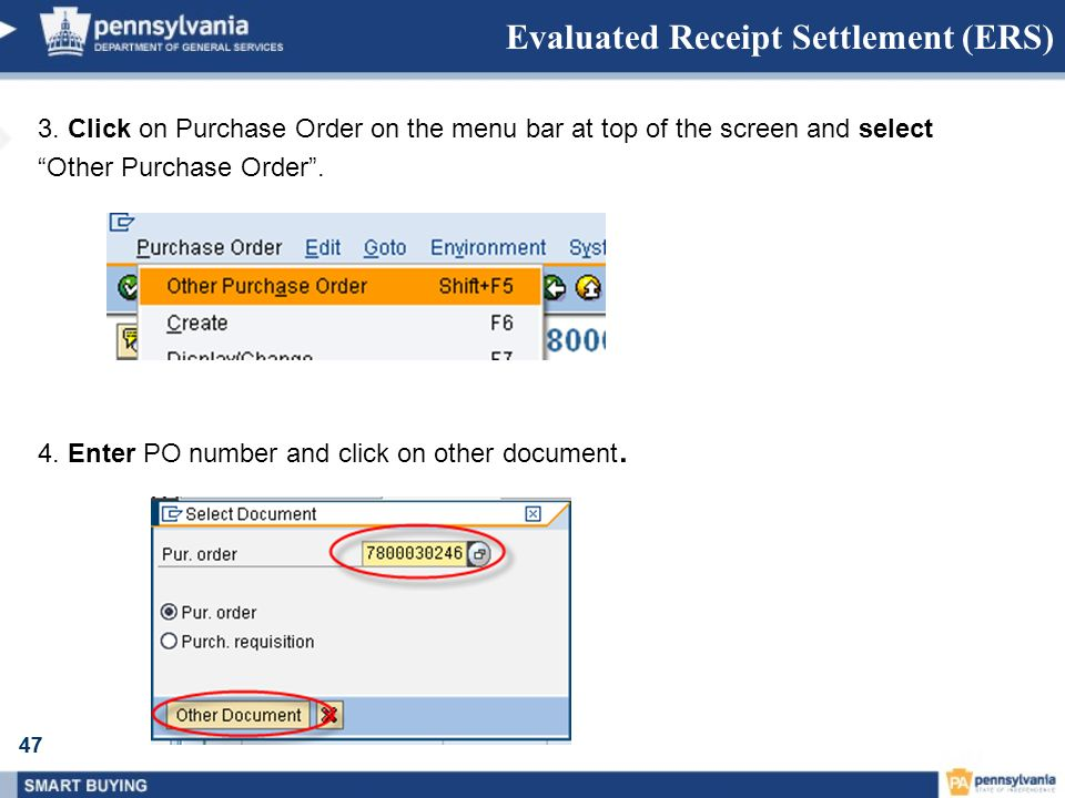 47 Evaluated Receipt Settlement (ERS) 3. Click on Purchase Order on the menu bar at top of the screen and select Other Purchase Order. 4. Enter PO num