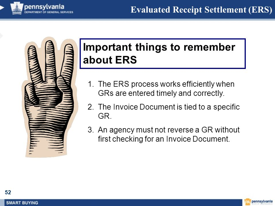 52 Evaluated Receipt Settlement (ERS) Important things to remember about ERS 1.The ERS process works efficiently when GRs are entered timely and corre