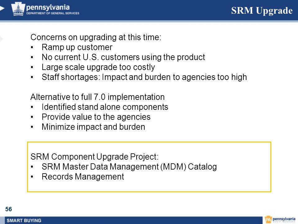 56 SRM Upgrade Concerns on upgrading at this time: Ramp up customer No current U.S. customers using the product Large scale upgrade too costly Staff s
