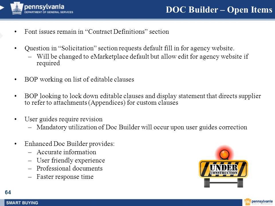 64 DOC Builder – Open Items Font issues remain in Contract Definitions section Question in Solicitation section requests default fill in for agency we