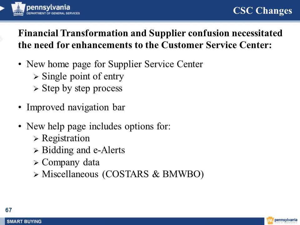 67 CSC Changes Financial Transformation and Supplier confusion necessitated the need for enhancements to the Customer Service Center: New home page fo