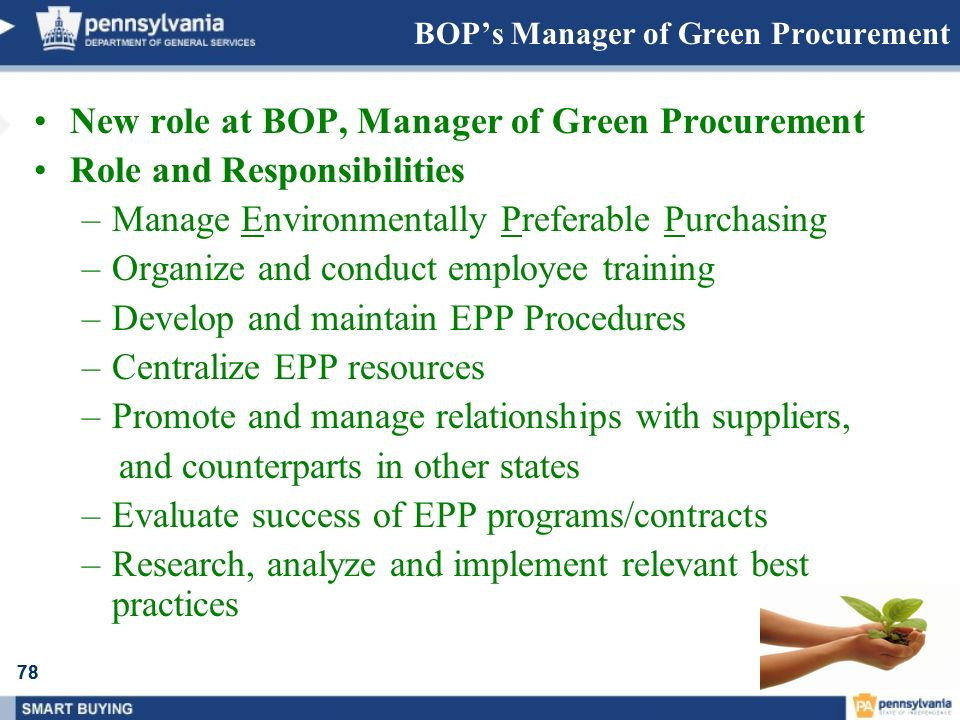 78 BOPs Manager of Green Procurement New role at BOP, Manager of Green Procurement Role and Responsibilities –Manage Environmentally Preferable Purcha