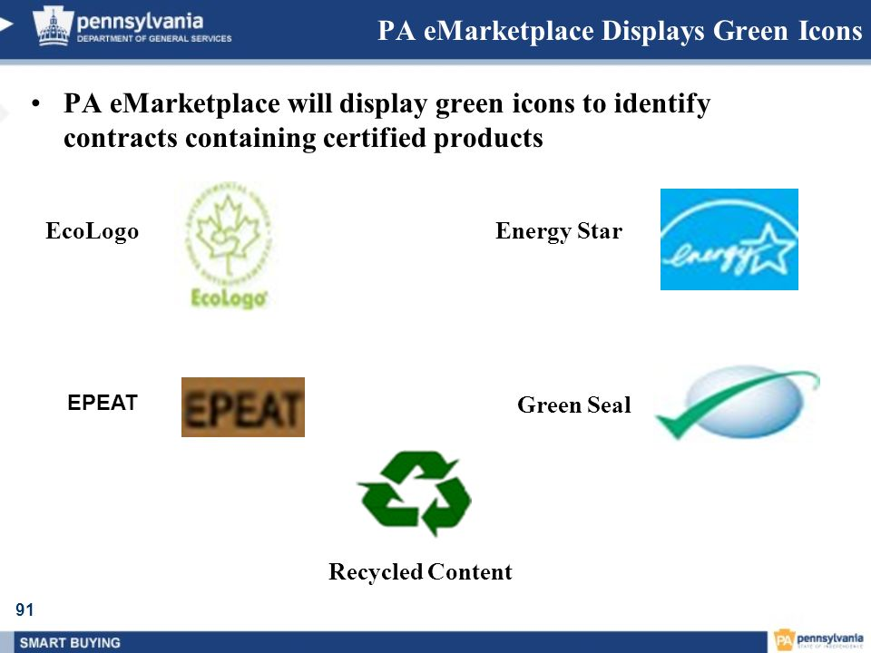 91 PA eMarketplace Displays Green Icons PA eMarketplace will display green icons to identify contracts containing certified products EcoLogoEnergy Sta