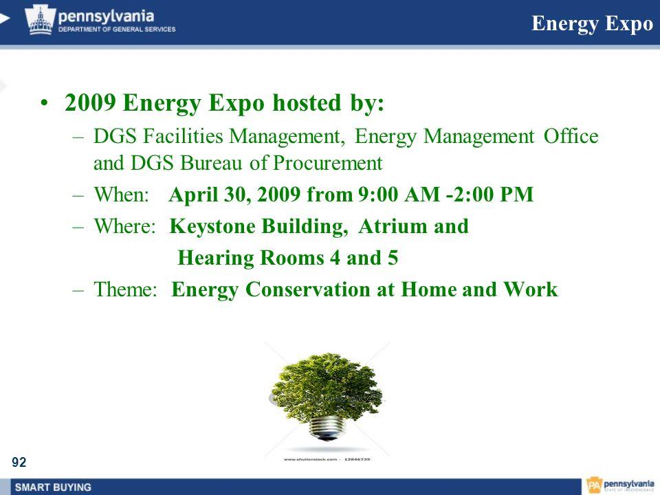 92 Energy Expo 2009 Energy Expo hosted by: –DGS Facilities Management, Energy Management Office and DGS Bureau of Procurement –When: April 30, 2009 fr