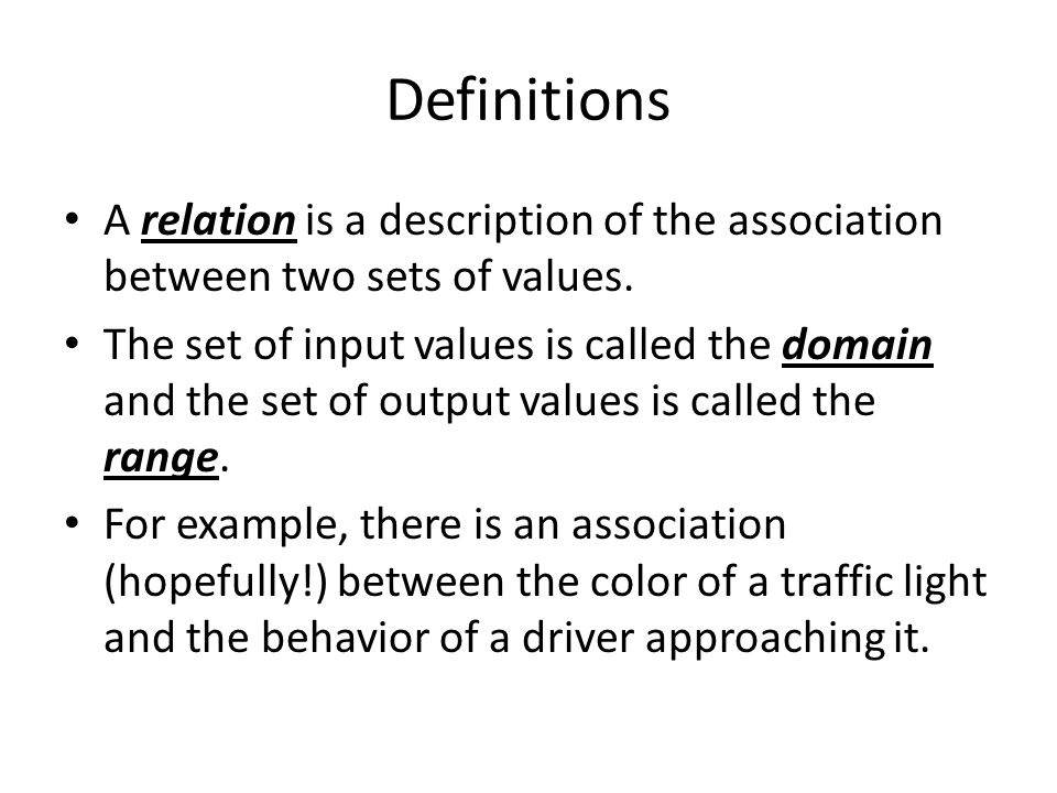 Function Notation Recall that when a relation is a function, there is exactly one output value for each input value.