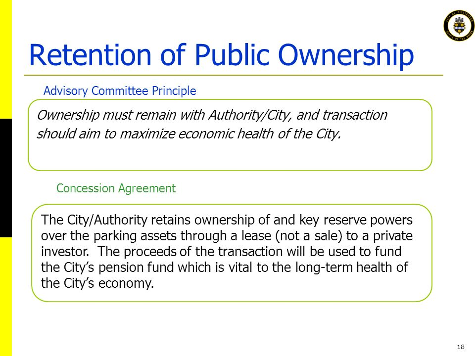 18 Ownership must remain with Authority/City, and transaction should aim to maximize economic health of the City.