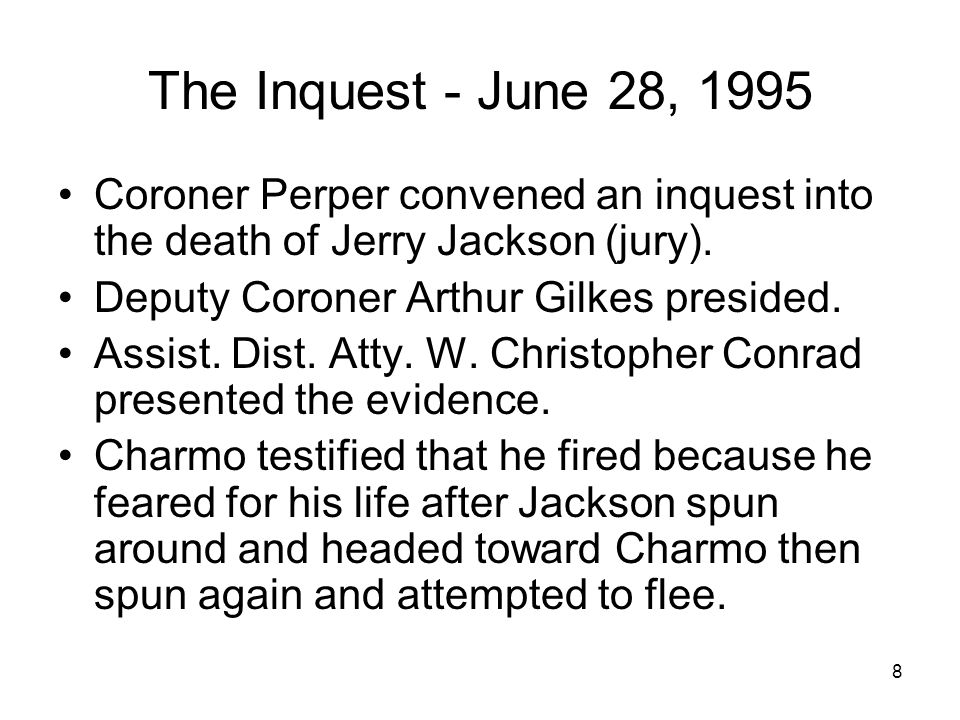 8 The Inquest - June 28, 1995 Coroner Perper convened an inquest into the death of Jerry Jackson (jury).