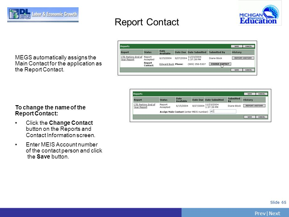 PrevNext | Slide 65 Report Contact MEGS automatically assigns the Main Contact for the application as the Report Contact. To change the name of the Re