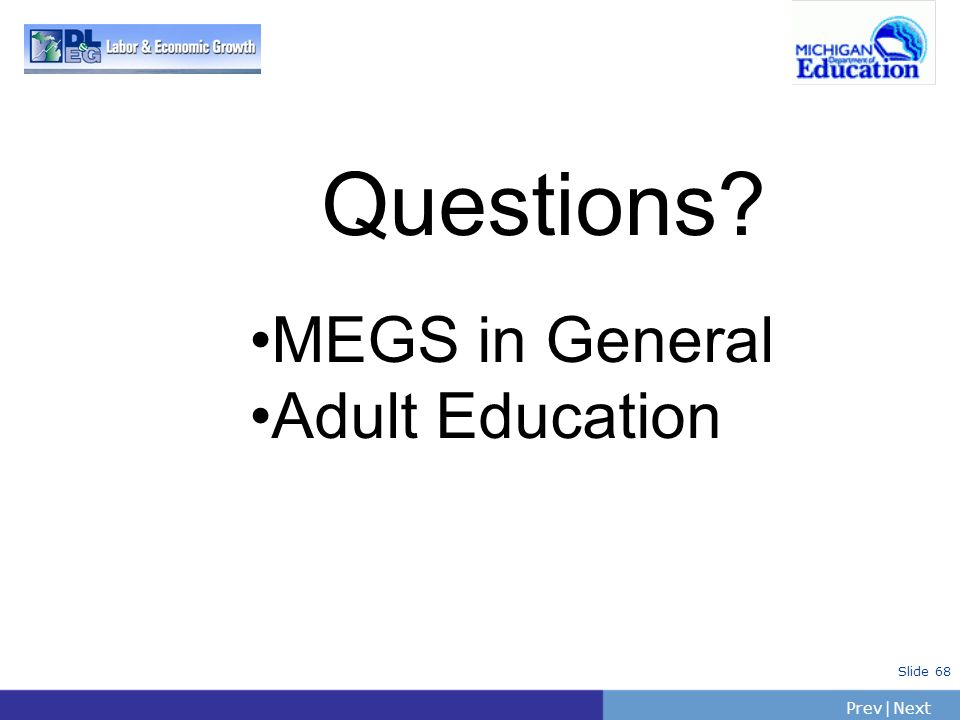 PrevNext | Slide 68 Questions? MEGS in General Adult Education