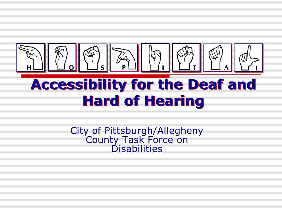 Accessibility for the Deaf and Hard of Hearing City of Pittsburgh/Allegheny County Task Force on Disabilities