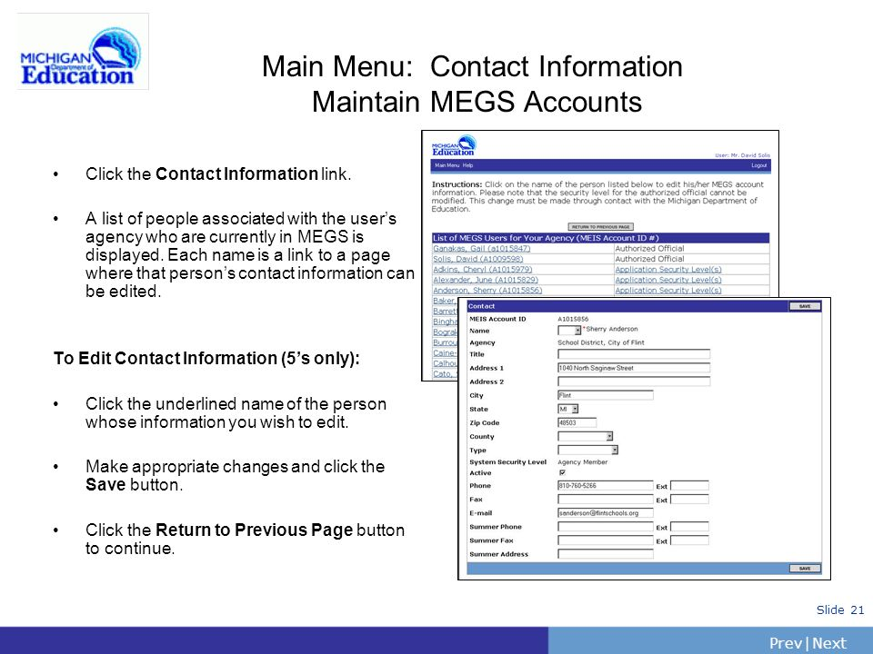 PrevNext | Slide 21 Main Menu: Contact Information Maintain MEGS Accounts Click the Contact Information link. A list of people associated with the use