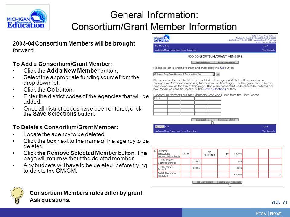 PrevNext | Slide 34 General Information: Consortium/Grant Member Information To Add a Consortium/Grant Member: Click the Add a New Member button. Sele