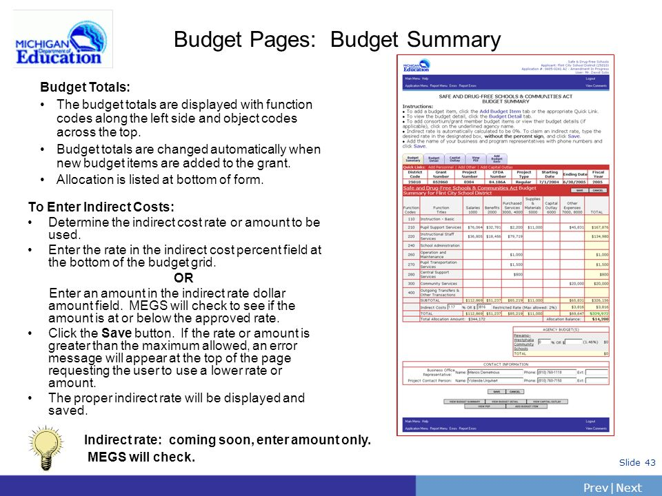 PrevNext | Slide 43 Budget Pages: Budget Summary To Enter Indirect Costs: Determine the indirect cost rate or amount to be used. Enter the rate in the