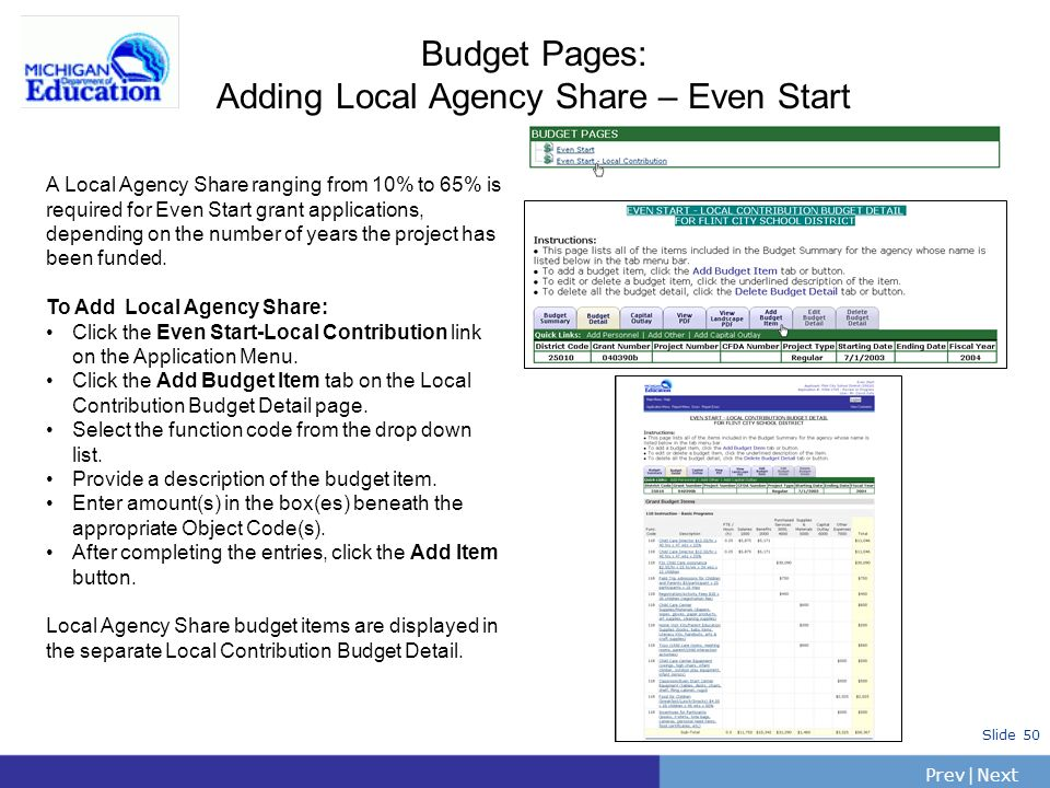 PrevNext | Slide 50 Budget Pages: Adding Local Agency Share – Even Start A Local Agency Share ranging from 10% to 65% is required for Even Start grant