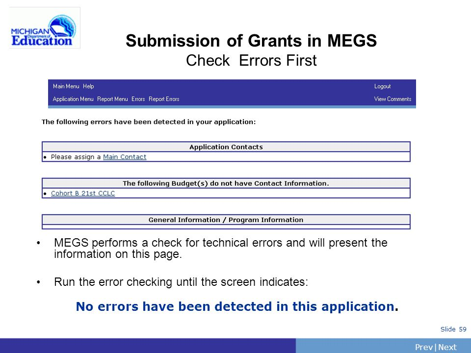 PrevNext | Slide 59 Submission of Grants in MEGS Check Errors First MEGS performs a check for technical errors and will present the information on thi