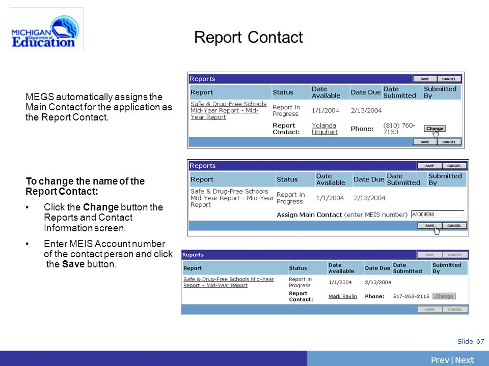 PrevNext | Slide 67 Report Contact MEGS automatically assigns the Main Contact for the application as the Report Contact. To change the name of the Re