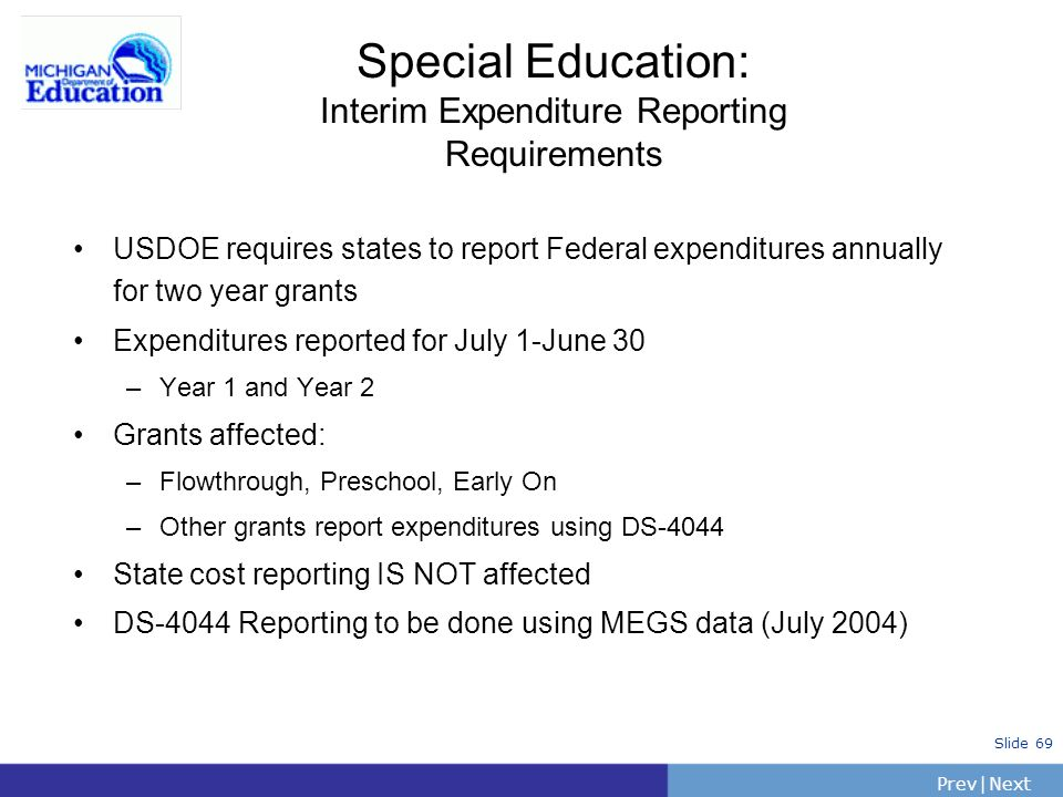 PrevNext | Slide 69 Special Education: Interim Expenditure Reporting Requirements USDOE requires states to report Federal expenditures annually for tw