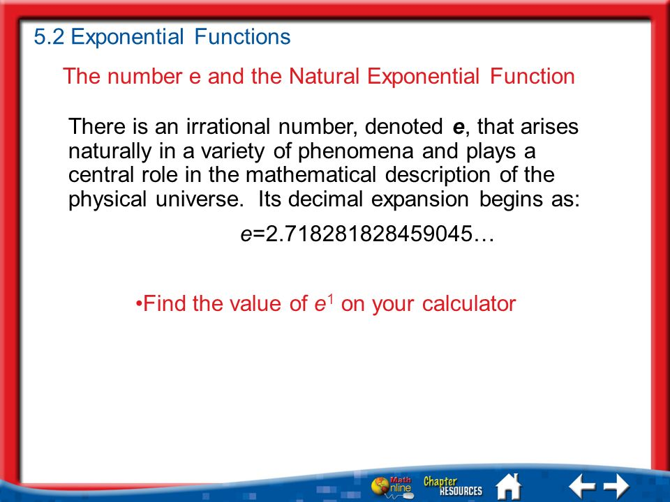 The number e and the Natural Exponential Function There is an irrational number, denoted e, that arises naturally in a variety of phenomena and plays a central role in the mathematical description of the physical universe.