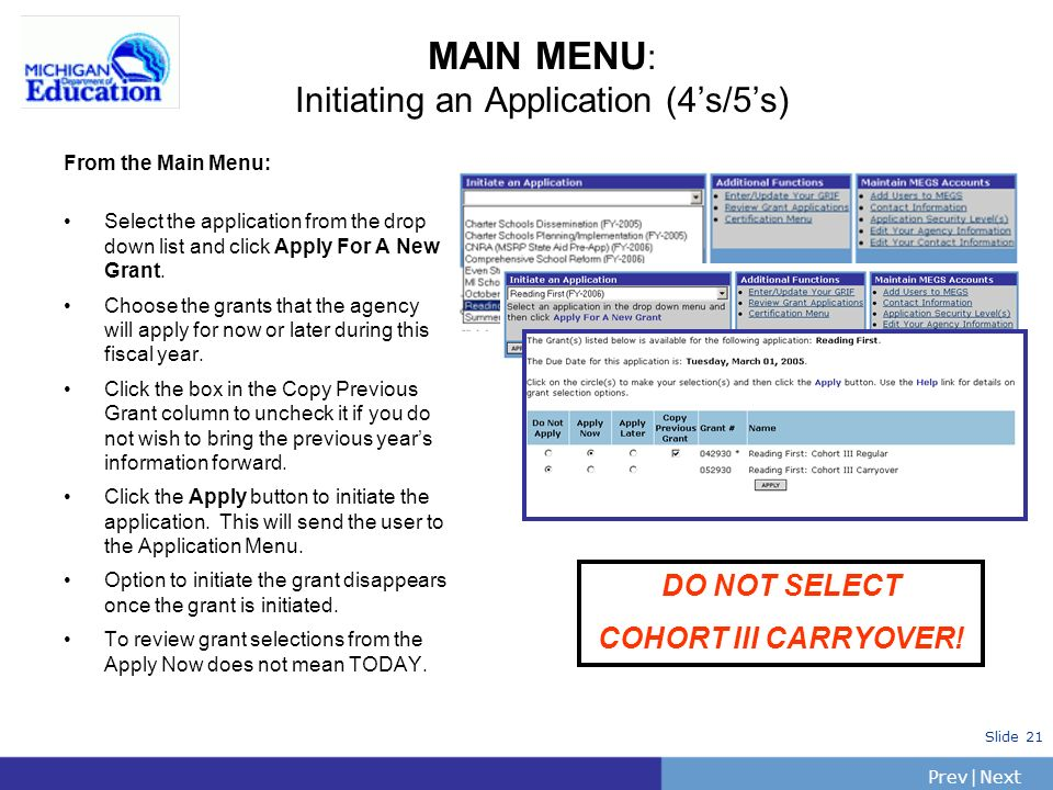 PrevNext | Slide 21 MAIN MENU : Initiating an Application (4s/5s) From the Main Menu: Select the application from the drop down list and click Apply For A New Grant.