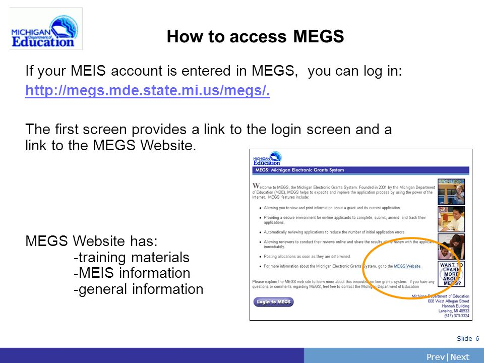 PrevNext | Slide 7 Logging into MEGS Use the Login and Password obtained from the MEIS registration process to login.