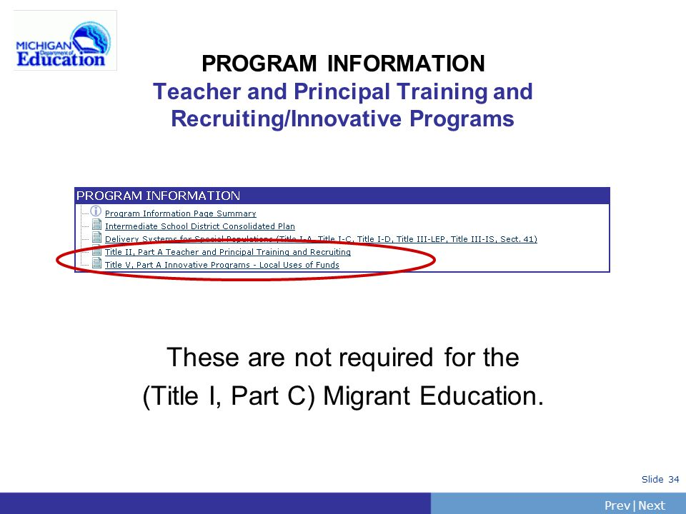 PrevNext | Slide 34 PROGRAM INFORMATION Teacher and Principal Training and Recruiting/Innovative Programs These are not required for the (Title I, Par
